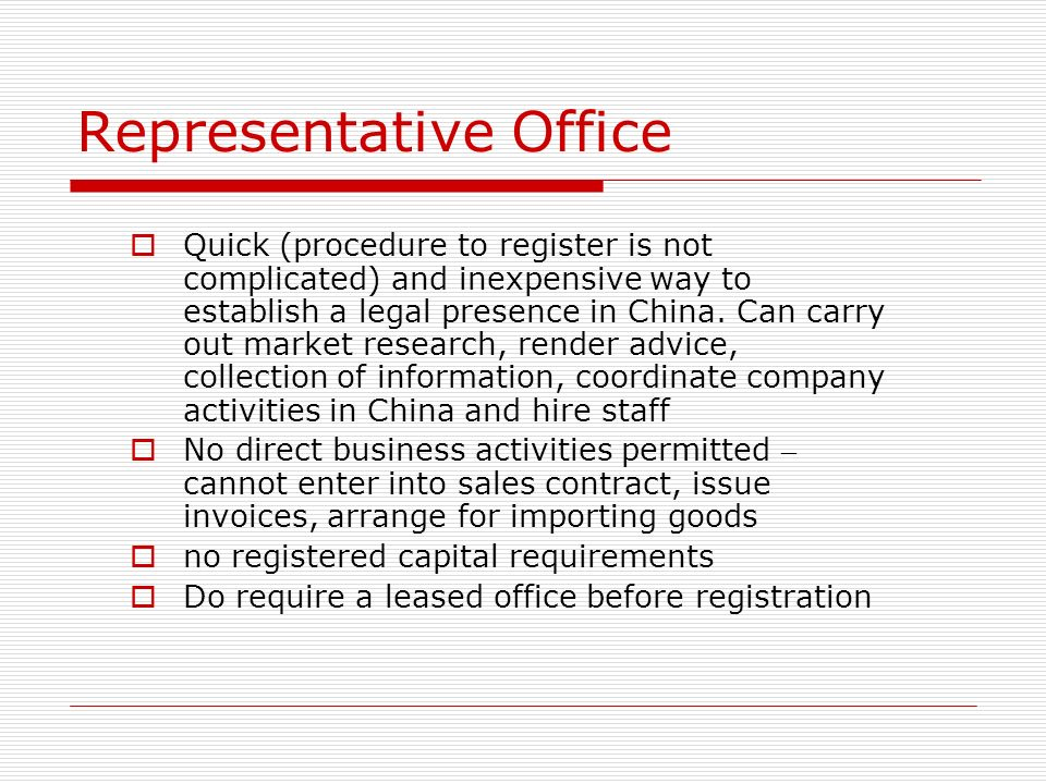 Representative Office Quick (procedure to register is not complicated) and inexpensive way to establish a legal presence in China. Can carry out marke