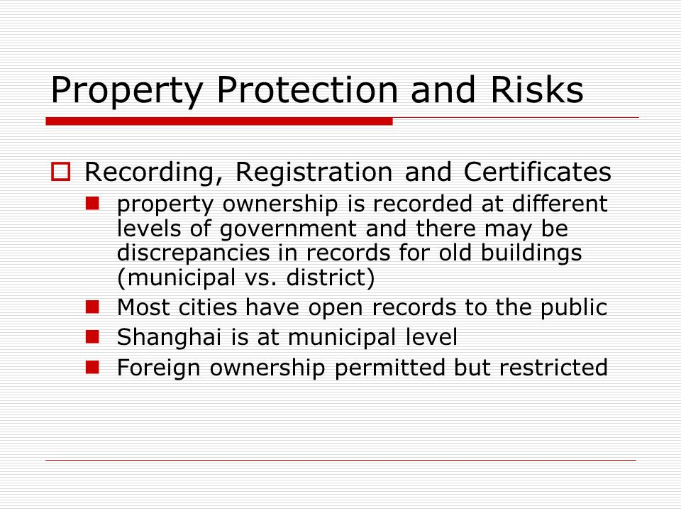 Property Protection and Risks Recording, Registration and Certificates property ownership is recorded at different levels of government and there may
