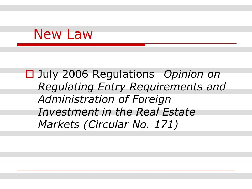 New Law July 2006 Regulations – Opinion on Regulating Entry Requirements and Administration of Foreign Investment in the Real Estate Markets (Circular