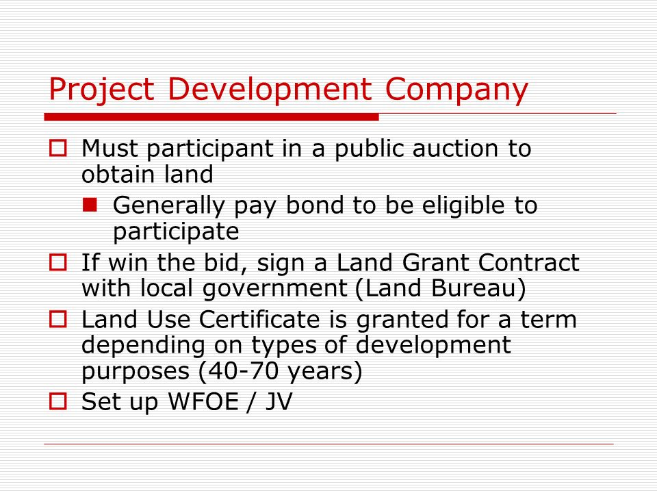 Project Development Company Must participant in a public auction to obtain land Generally pay bond to be eligible to participate If win the bid, sign