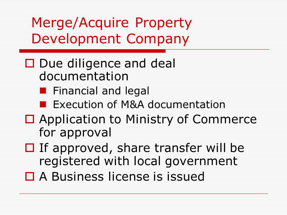 Merge/Acquire Property Development Company Due diligence and deal documentation Financial and legal Execution of M&A documentation Application to Mini