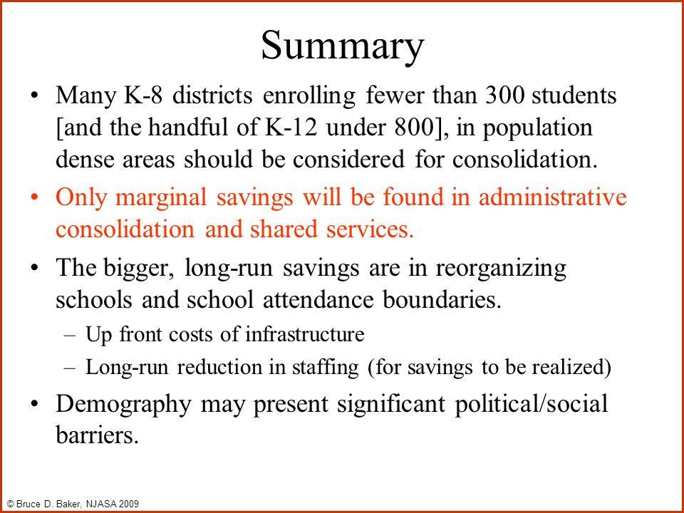 Summary Many K-8 districts enrolling fewer than 300 students [and the handful of K-12 under 800], in population dense areas should be considered for c