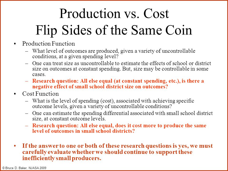 Production vs. Cost Flip Sides of the Same Coin Production Function –What level of outcomes are produced, given a variety of uncontrollable conditions