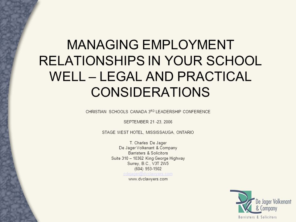MANAGING EMPLOYMENT RELATIONSHIPS IN YOUR SCHOOL WELL – LEGAL AND PRACTICAL CONSIDERATIONS CHRISTIAN SCHOOLS CANADA 3 RD LEADERSHIP CONFERENCE SEPTEMB