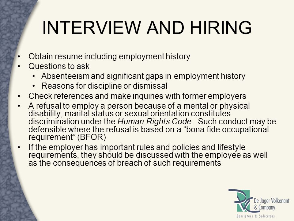 INTERVIEW AND HIRING Obtain resume including employment history Questions to ask Absenteeism and significant gaps in employment history Reasons for di