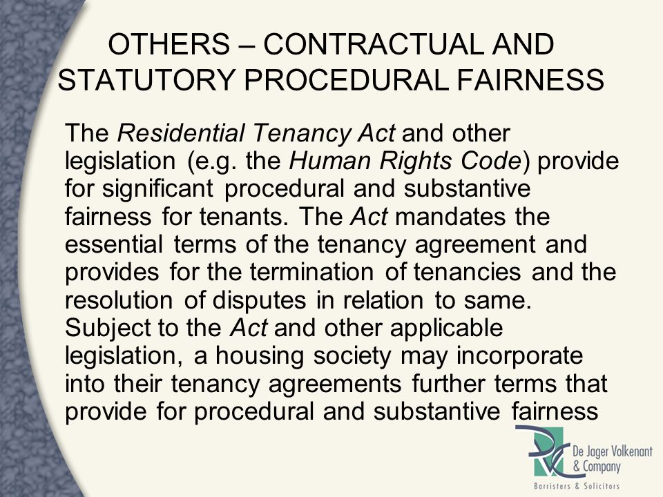 OTHERS – CONTRACTUAL AND STATUTORY PROCEDURAL FAIRNESS The Residential Tenancy Act and other legislation (e.g. the Human Rights Code) provide for sign
