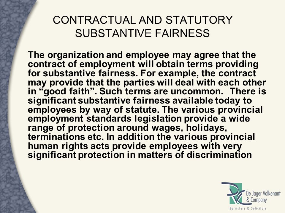 CONTRACTUAL AND STATUTORY SUBSTANTIVE FAIRNESS The organization and employee may agree that the contract of employment will obtain terms providing for
