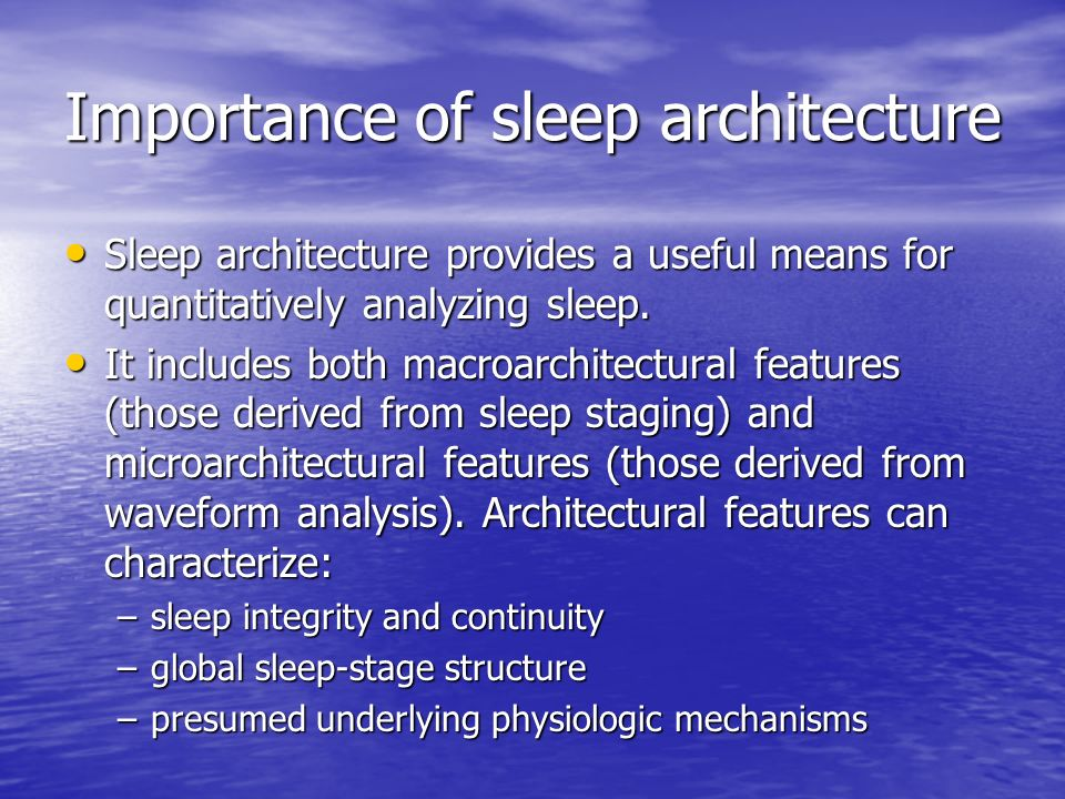 Importance of sleep architecture Sleep architecture provides a useful means for quantitatively analyzing sleep. Sleep architecture provides a useful m
