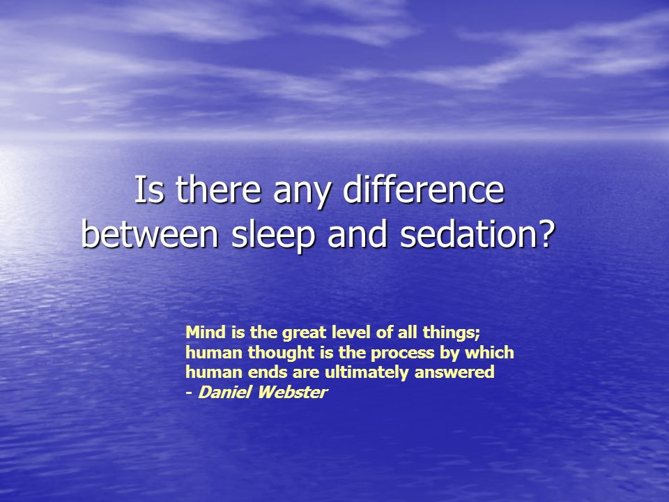 Is there any difference between sleep and sedation? Is there any difference between sleep and sedation? Mind is the great level of all things; human t