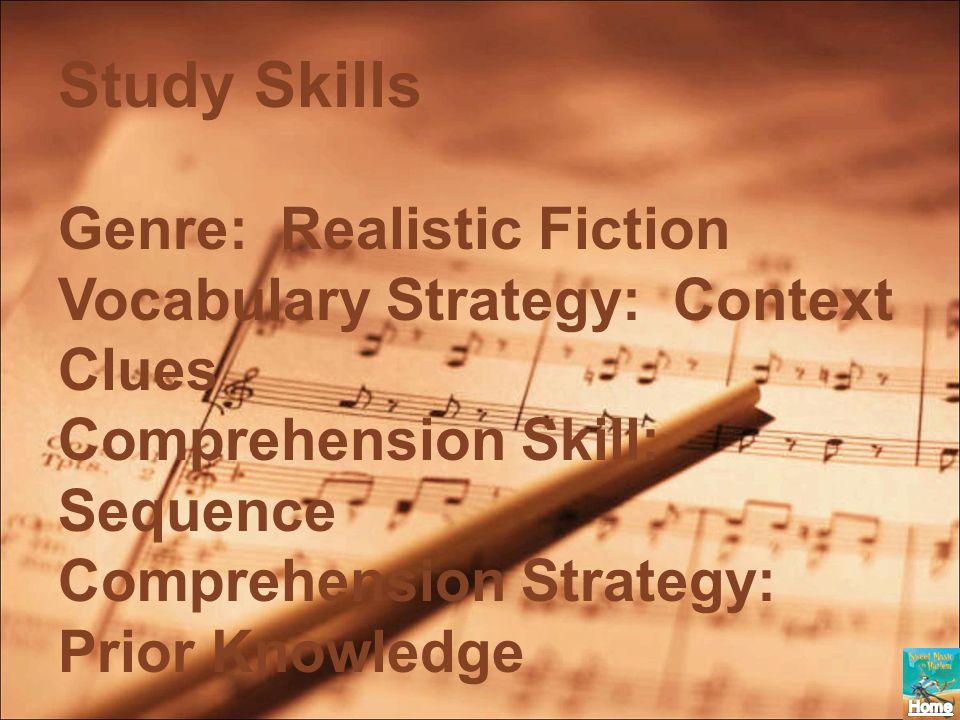 Study Skills Genre: Realistic Fiction Vocabulary Strategy: Context Clues Comprehension Skill: Sequence Comprehension Strategy: Prior Knowledge