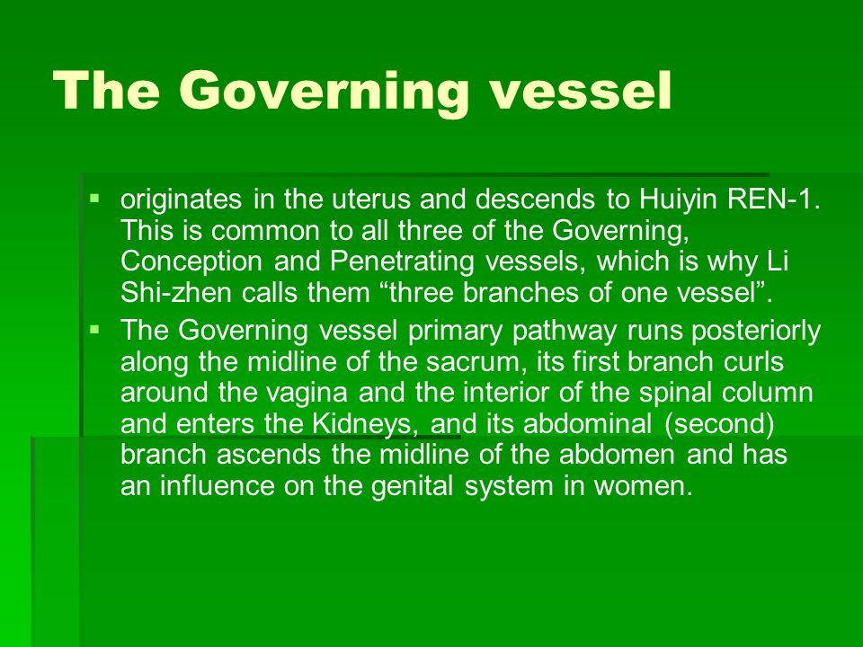 The Governing vessel originates in the uterus and descends to Huiyin REN-1. This is common to all three of the Governing, Conception and Penetrating v