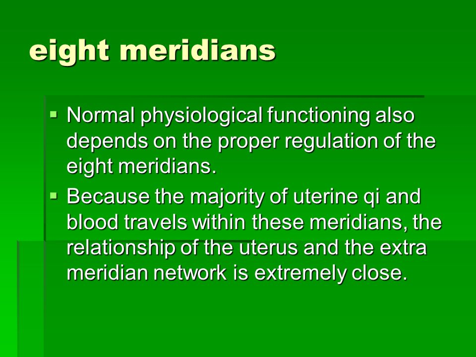 eight meridians Normal physiological functioning also depends on the proper regulation of the eight meridians. Normal physiological functioning also d