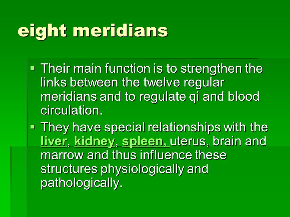 eight meridians Their main function is to strengthen the links between the twelve regular meridians and to regulate qi and blood circulation. Their ma