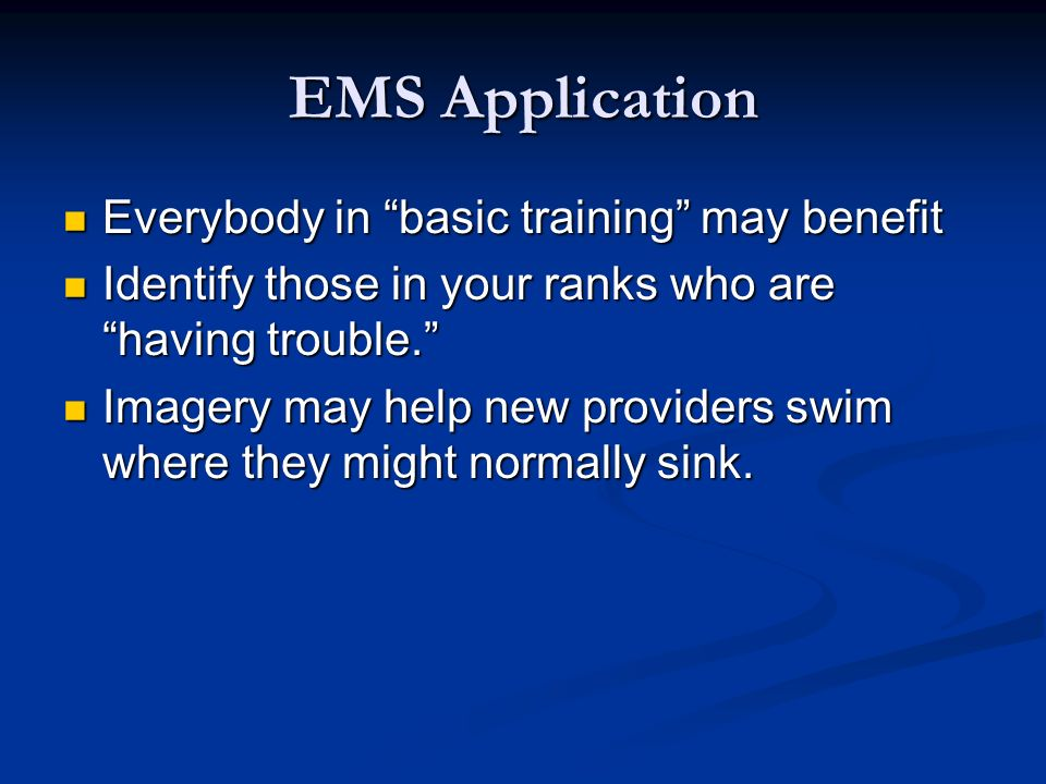EMS Application Everybody in basic training may benefit Everybody in basic training may benefit Identify those in your ranks who are having trouble.