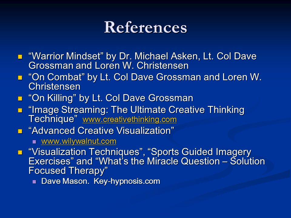 References Warrior Mindset by Dr. Michael Asken, Lt. Col Dave Grossman and Loren W. Christensen Warrior Mindset by Dr. Michael Asken, Lt. Col Dave Gro