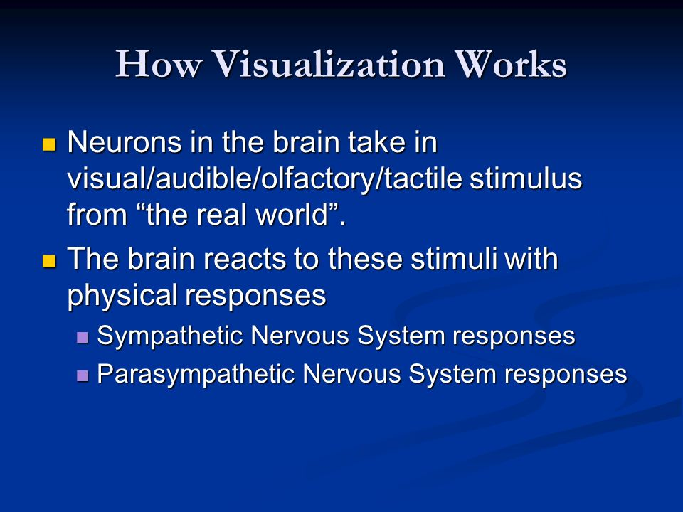 How Visualization Works Neurons in the brain take in visual/audible/olfactory/tactile stimulus from the real world.