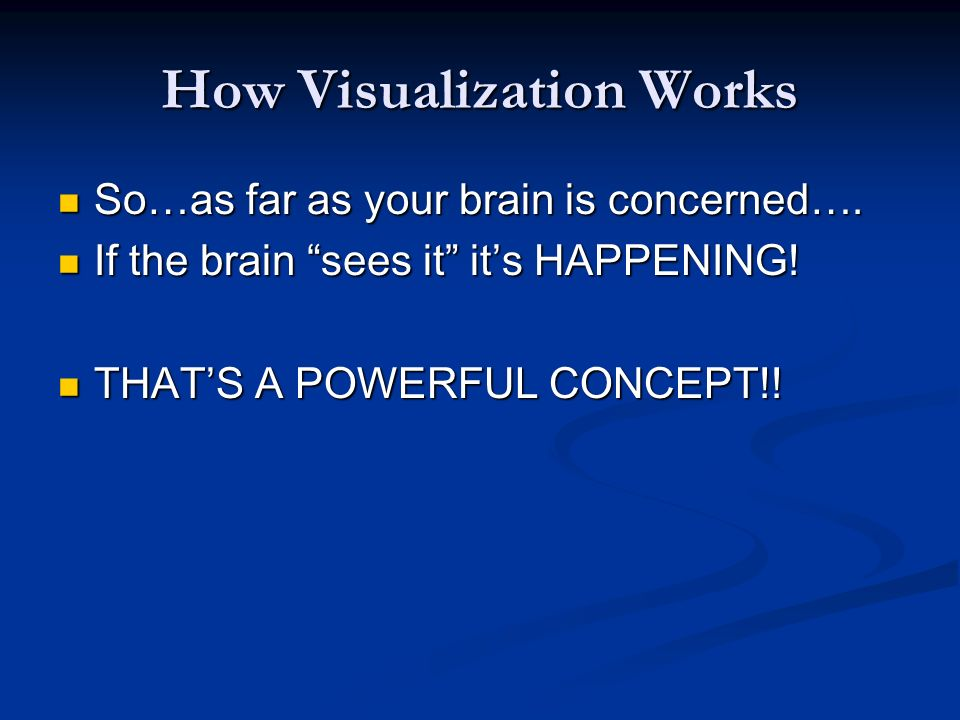 How Visualization Works So…as far as your brain is concerned….