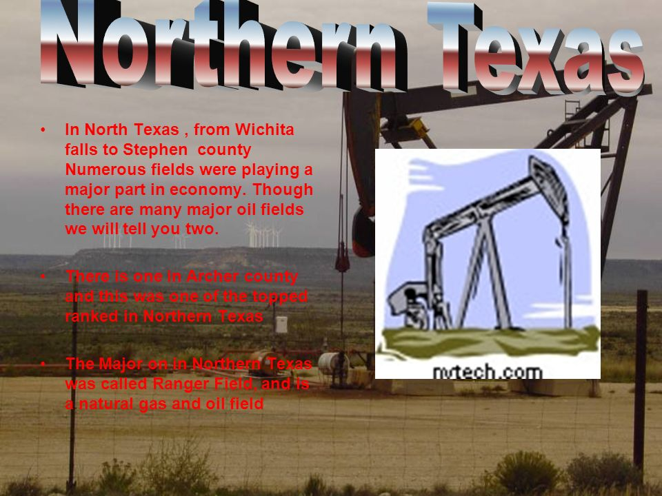 In North Texas, from Wichita falls to Stephen county Numerous fields were playing a major part in economy.