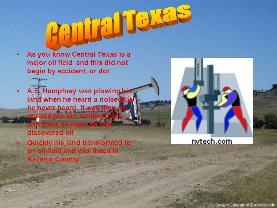 As you know Central Texas is a major oil field and this did not begin by accident, or dot A.E.