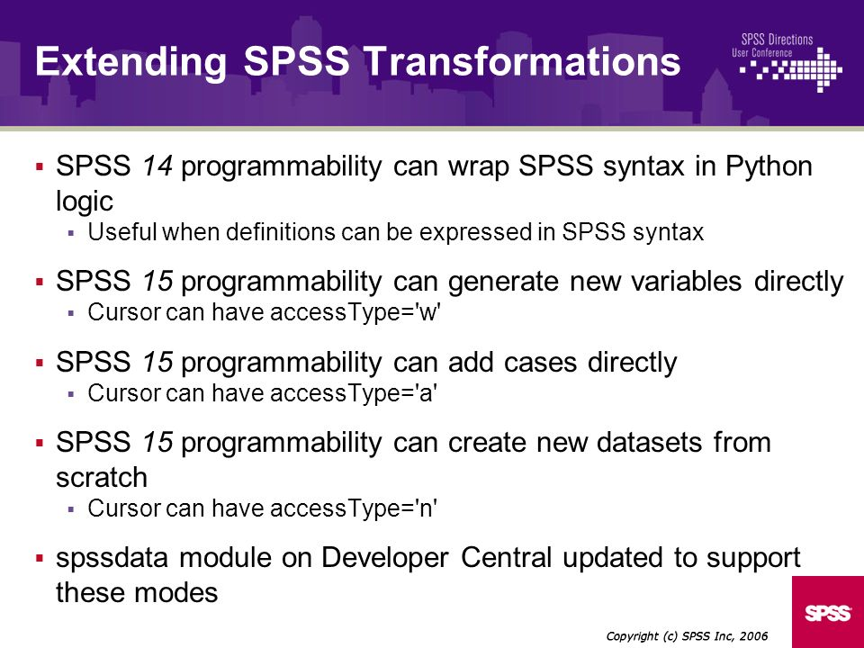 SPSS 14 programmability can wrap SPSS syntax in Python logic Useful when definitions can be expressed in SPSS syntax SPSS 15 programmability can gener
