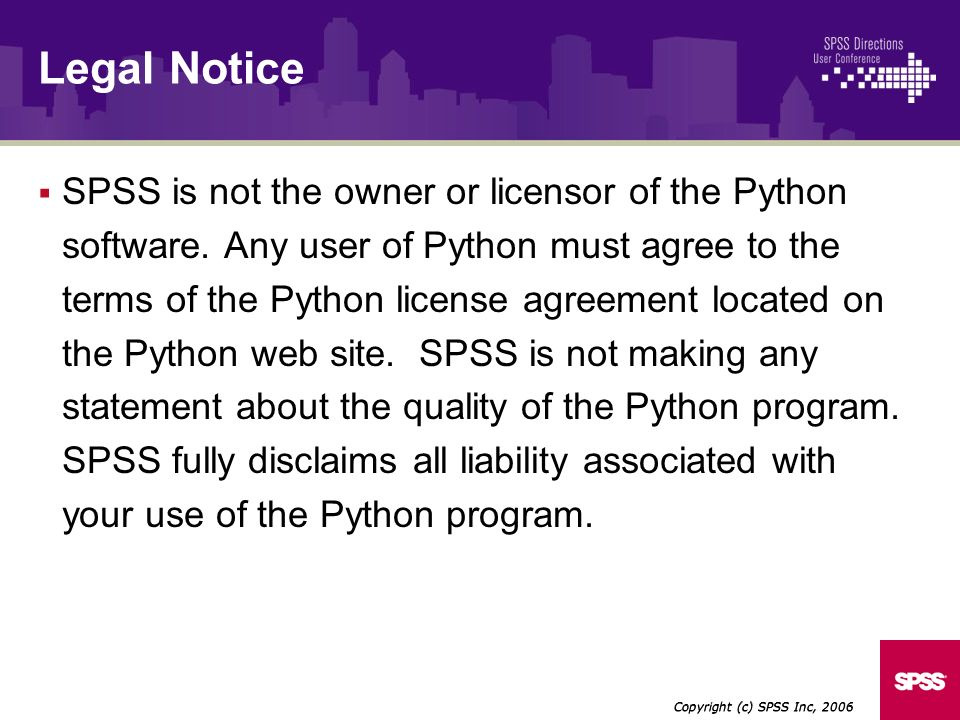 SPSS is not the owner or licensor of the Python software. Any user of Python must agree to the terms of the Python license agreement located on the Py
