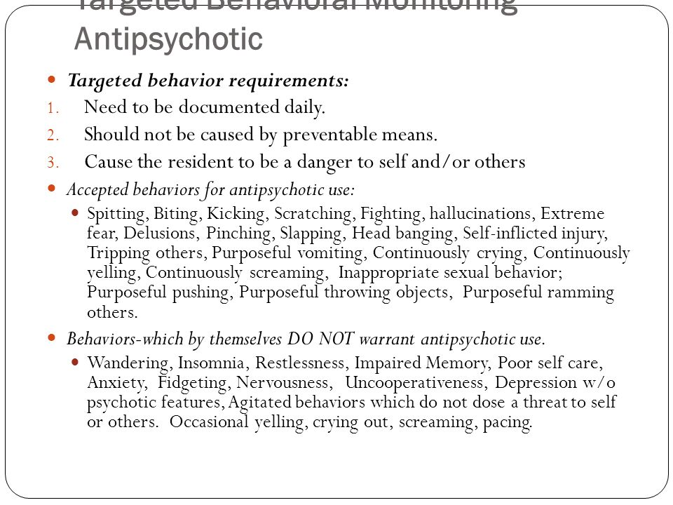 Targeted Behavioral Monitoring Antipsychotic Targeted behavior requirements: 1. Need to be documented daily. 2. Should not be caused by preventable me