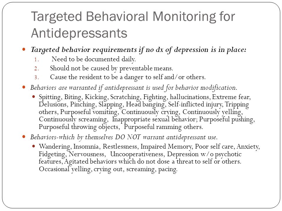 Targeted Behavioral Monitoring for Antidepressants Targeted behavior requirements if no dx of depression is in place: 1.