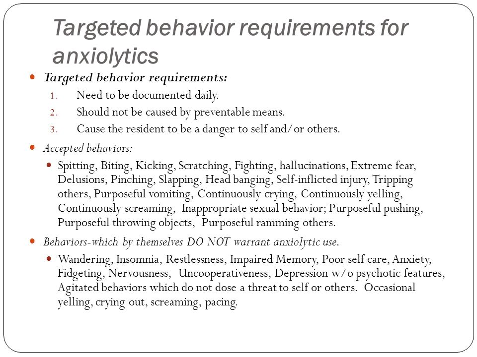 Targeted behavior requirements for anxiolytics Targeted behavior requirements: 1. Need to be documented daily. 2. Should not be caused by preventable