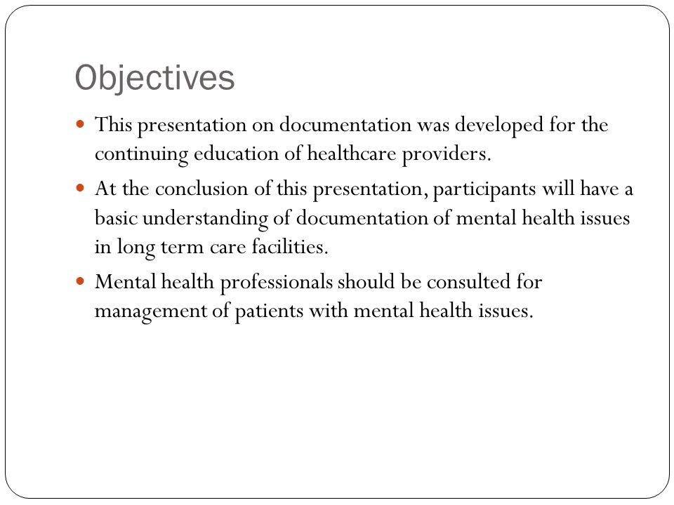 Objectives This presentation on documentation was developed for the continuing education of healthcare providers. At the conclusion of this presentati