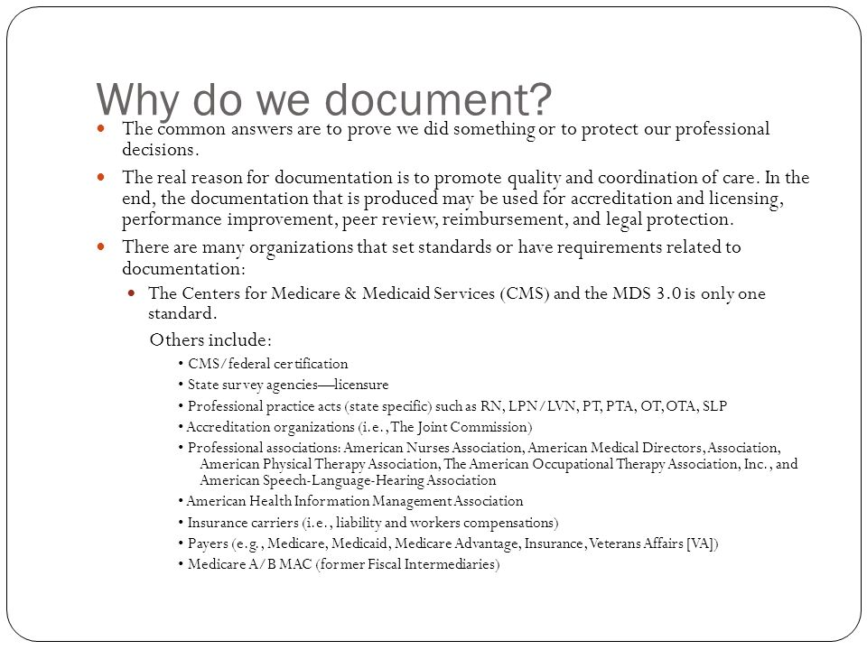 Why do we document? The common answers are to prove we did something or to protect our professional decisions. The real reason for documentation is to