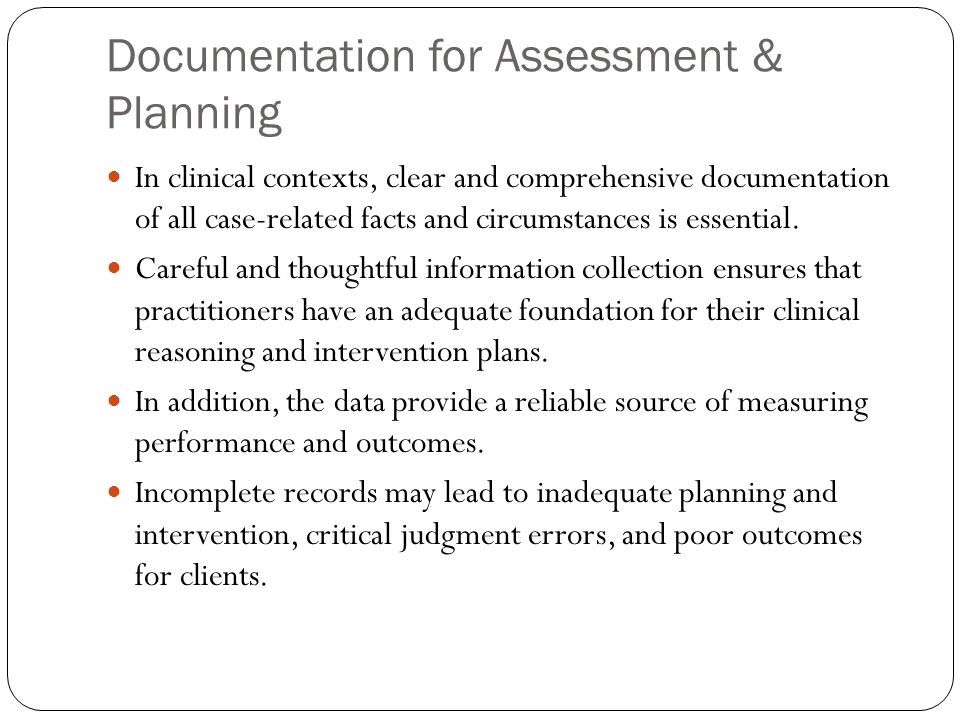 Documentation for Assessment & Planning In clinical contexts, clear and comprehensive documentation of all case-related facts and circumstances is ess