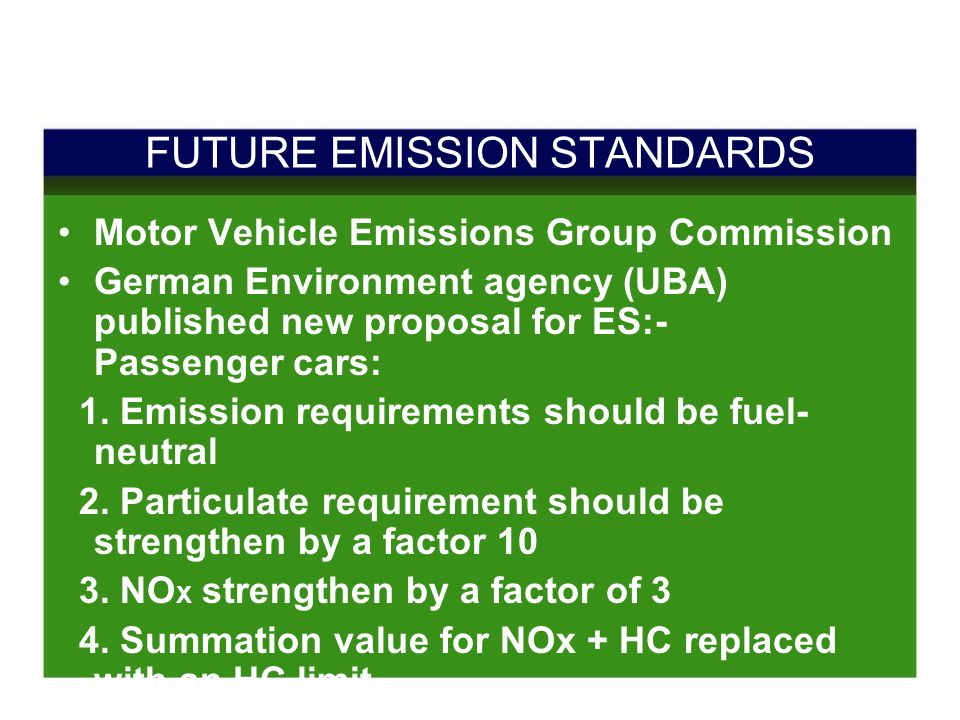 FUTURE EMISSION STANDARDS Motor Vehicle Emissions Group Commission German Environment agency (UBA) published new proposal for ES:- Passenger cars: 1.
