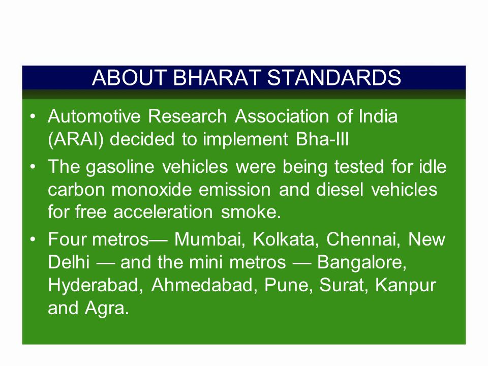 ABOUT BHARAT STANDARDS Automotive Research Association of India (ARAI) decided to implement Bha-III The gasoline vehicles were being tested for idle carbon monoxide emission and diesel vehicles for free acceleration smoke.