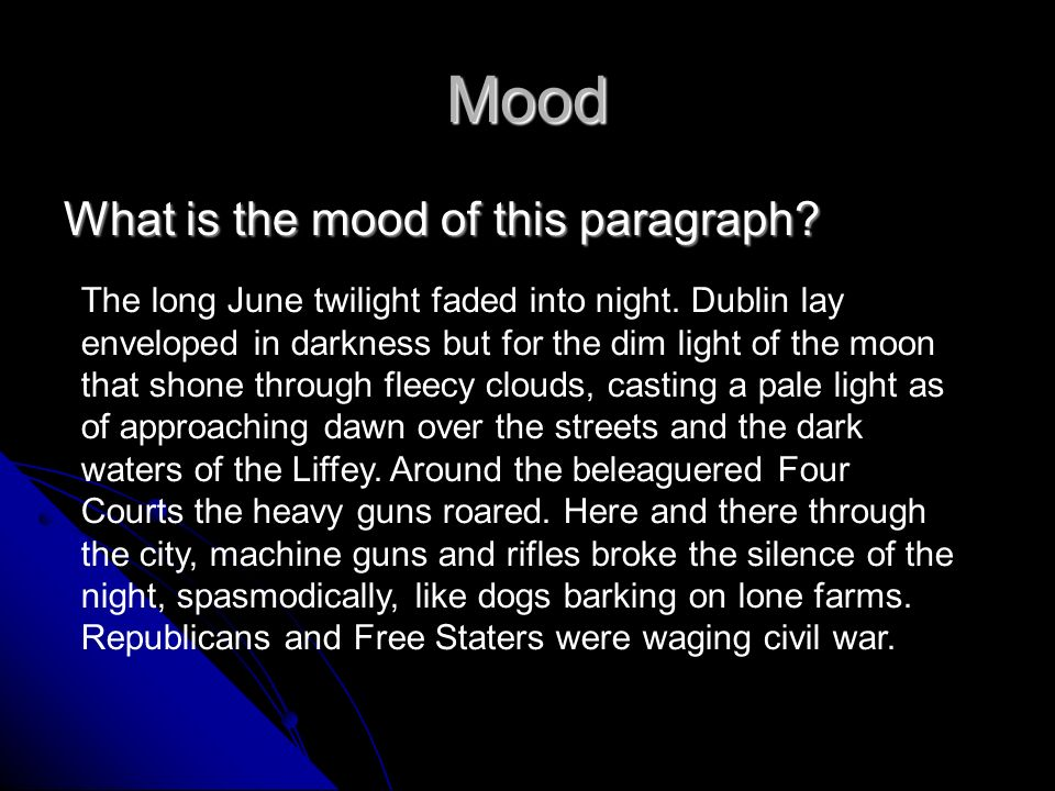 Mood What is the mood of this paragraph? The long June twilight faded into night. Dublin lay enveloped in darkness but for the dim light of the moon t