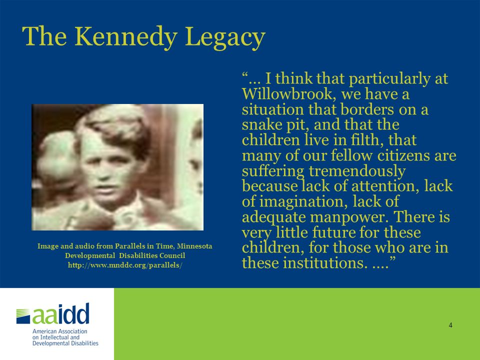 3 The Kennedy Legacy President John F. Kennedy gives Eunice Kennedy Shriver the pen he used to sign intellectual disability legislation in October, 19