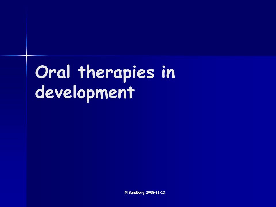 M Sandberg Oral therapies in development