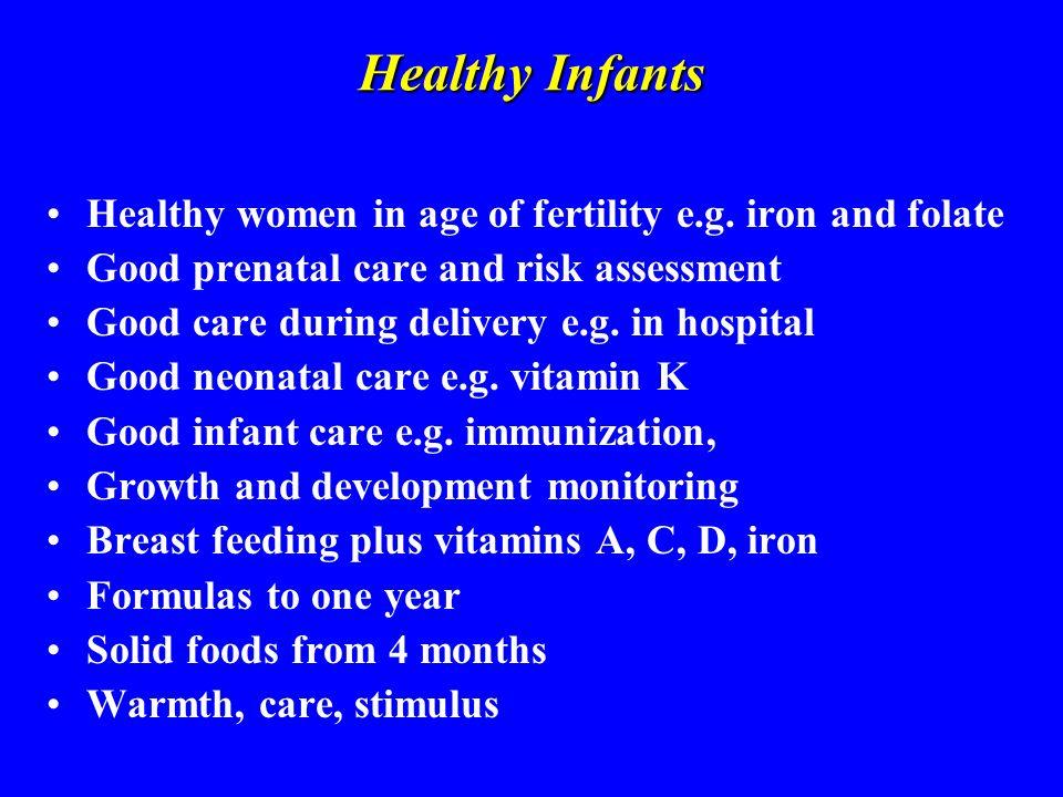 Healthy Infants Healthy women in age of fertility e.g.