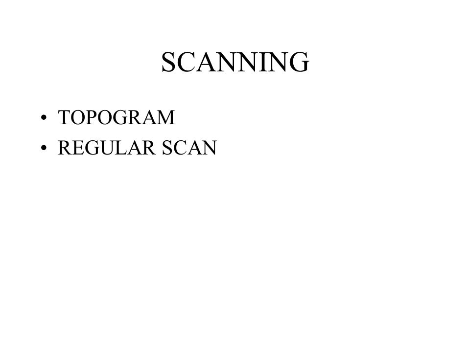 SCANNING TOPOGRAM REGULAR SCAN