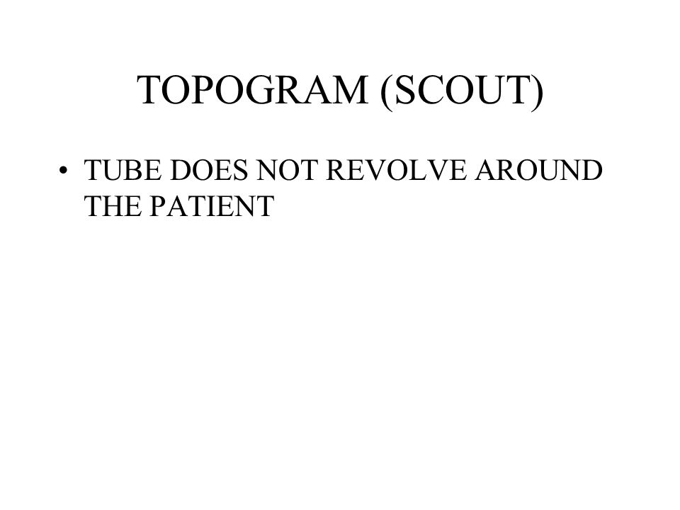 TOPOGRAM (SCOUT) TUBE DOES NOT REVOLVE AROUND THE PATIENT
