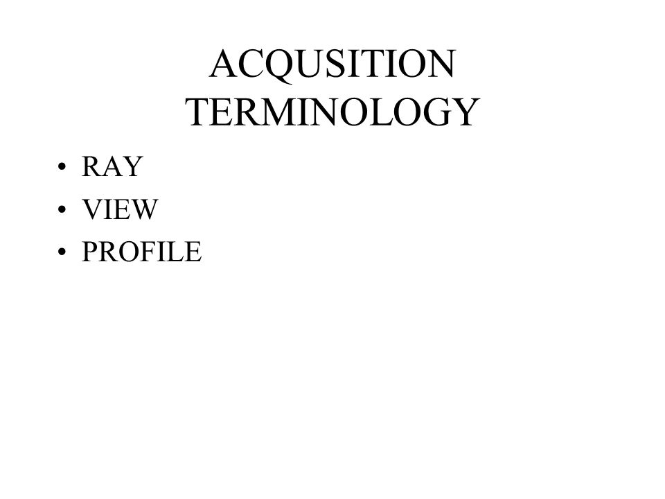 ACQUSITION TERMINOLOGY RAY VIEW PROFILE