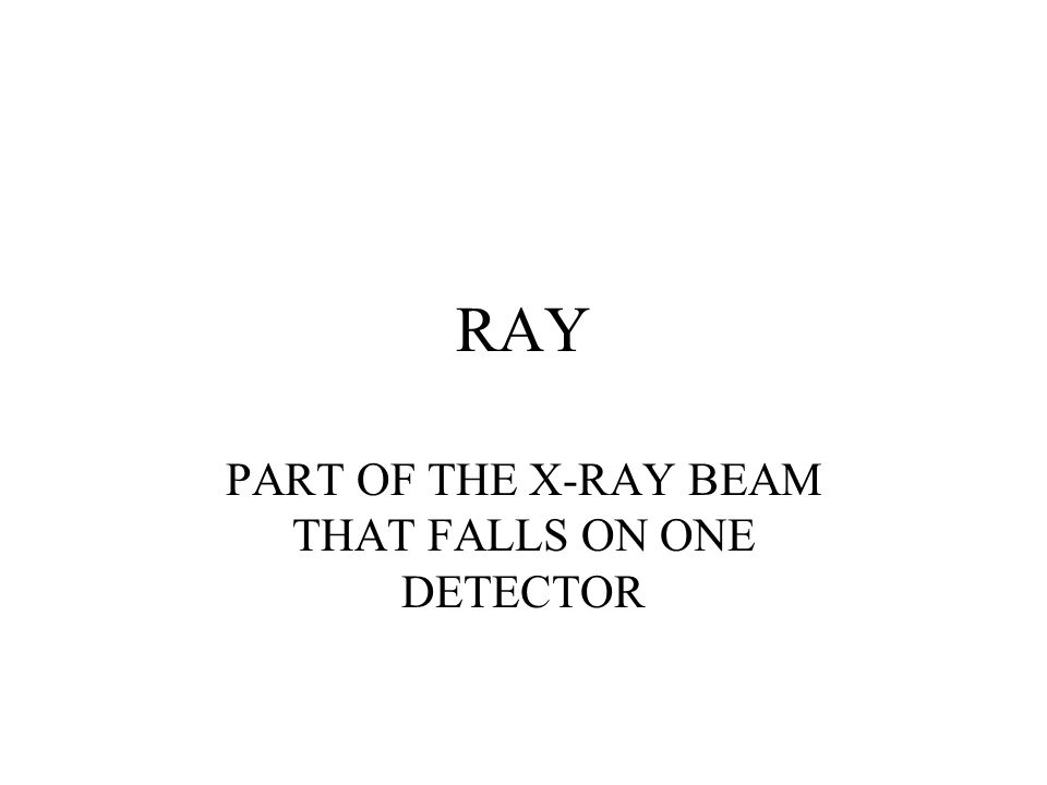 RAY PART OF THE X-RAY BEAM THAT FALLS ON ONE DETECTOR