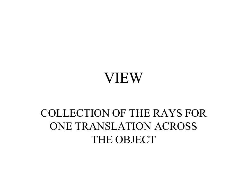 VIEW COLLECTION OF THE RAYS FOR ONE TRANSLATION ACROSS THE OBJECT
