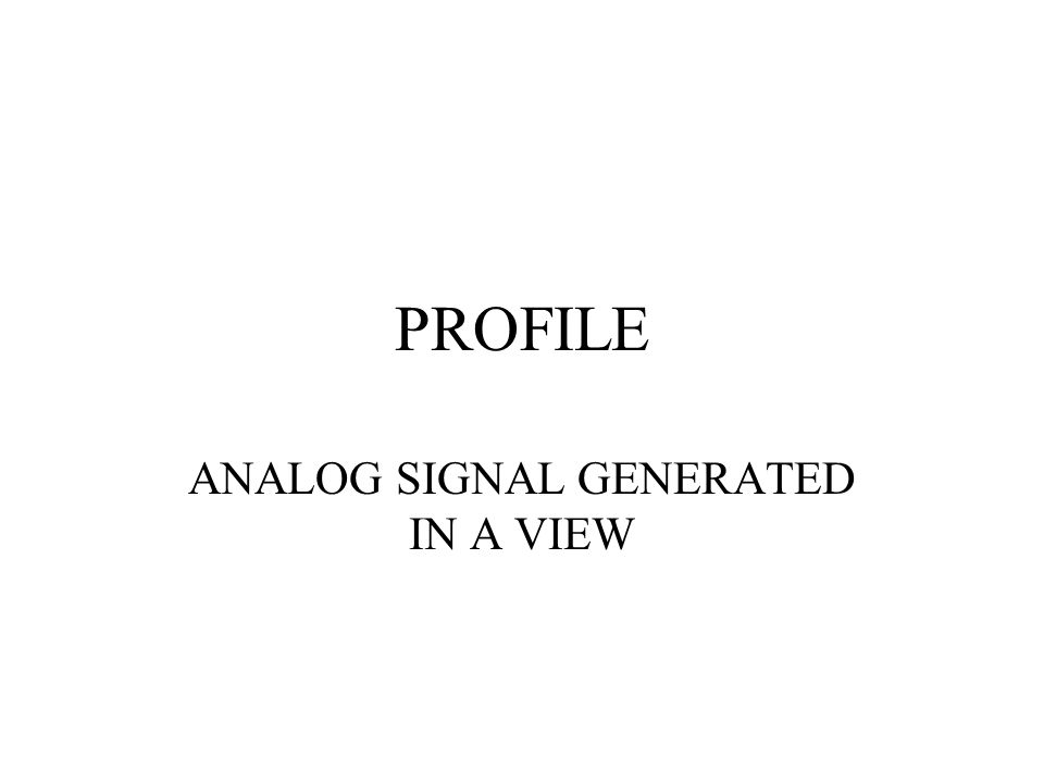 PROFILE ANALOG SIGNAL GENERATED IN A VIEW