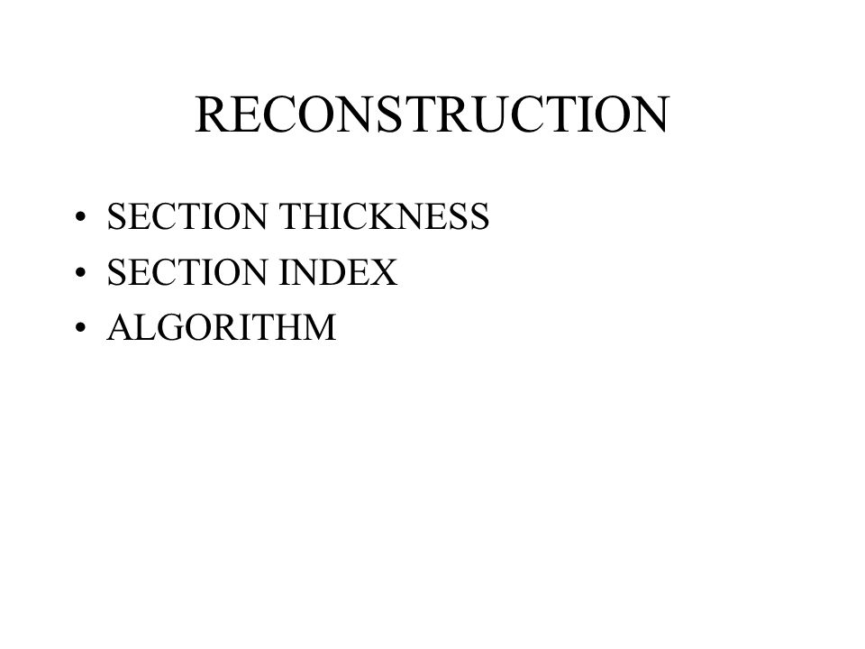 RECONSTRUCTION SECTION THICKNESS SECTION INDEX ALGORITHM