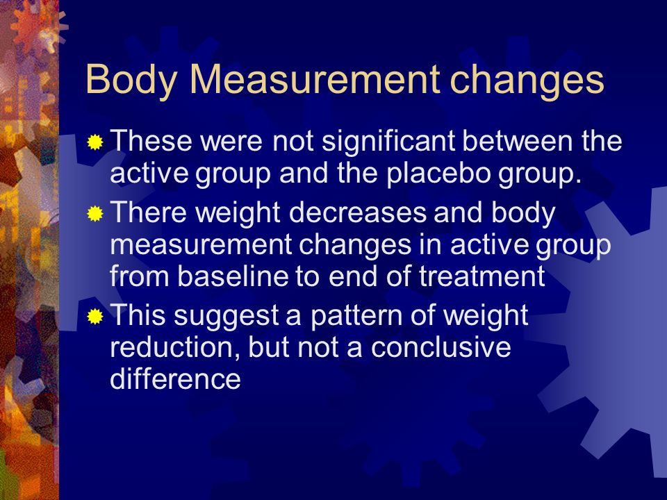 Body Measurement changes These were not significant between the active group and the placebo group.