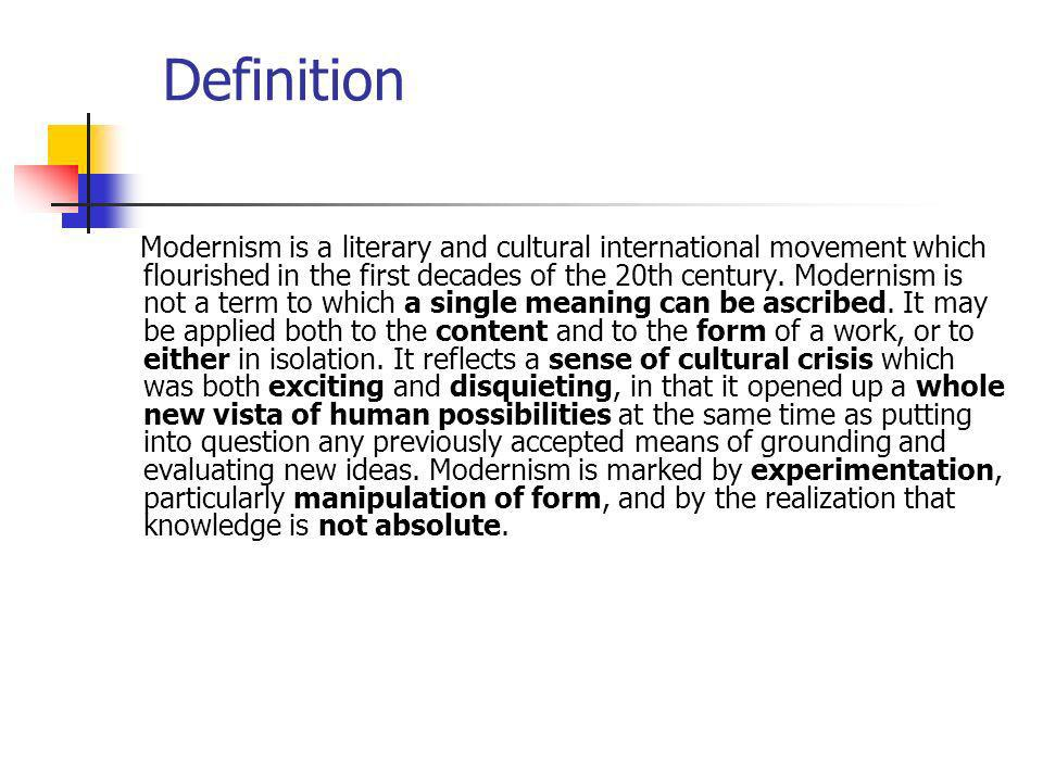 Definition Modernism is a literary and cultural international movement which flourished in the first decades of the 20th century.