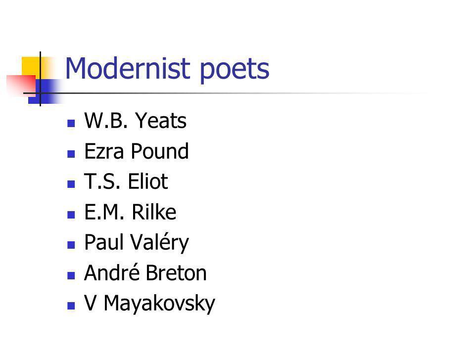 Modernist poets W.B. Yeats Ezra Pound T.S. Eliot E.M. Rilke Paul Valéry André Breton V Mayakovsky