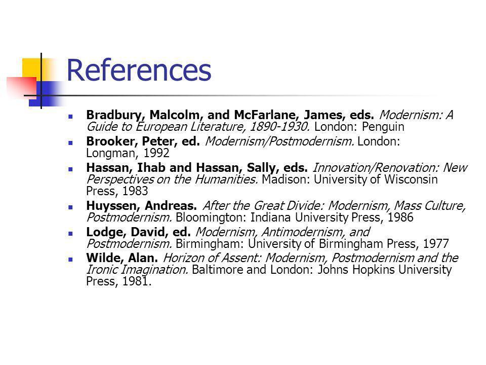 References Bradbury, Malcolm, and McFarlane, James, eds.