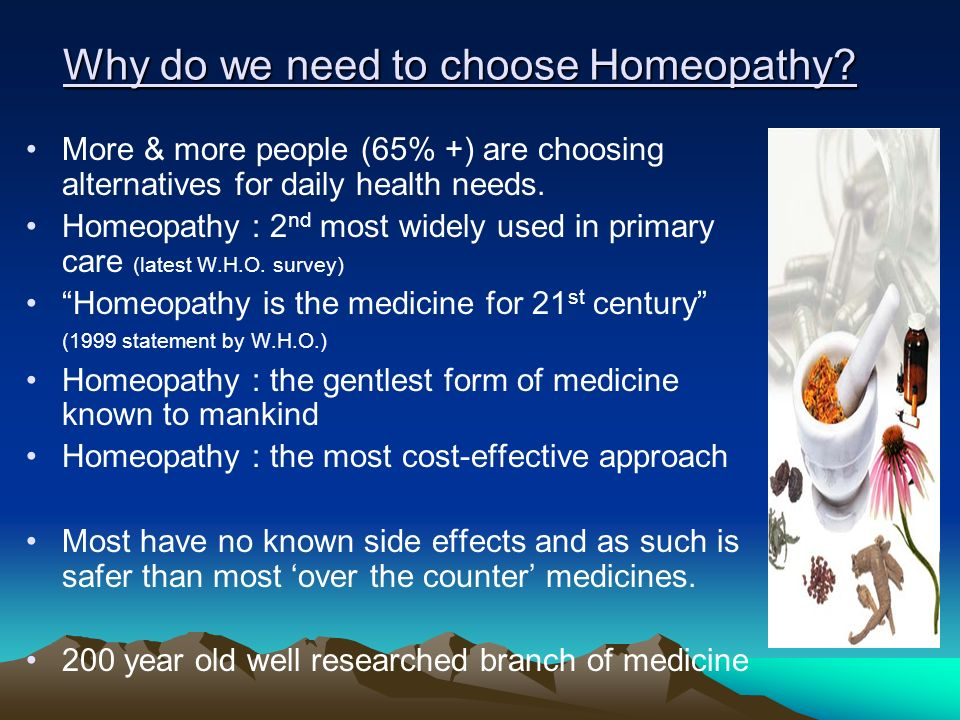 Why do we need to choose Homeopathy? Why do we need to choose Homeopathy? More & more people (65% +) are choosing alternatives for daily health needs.