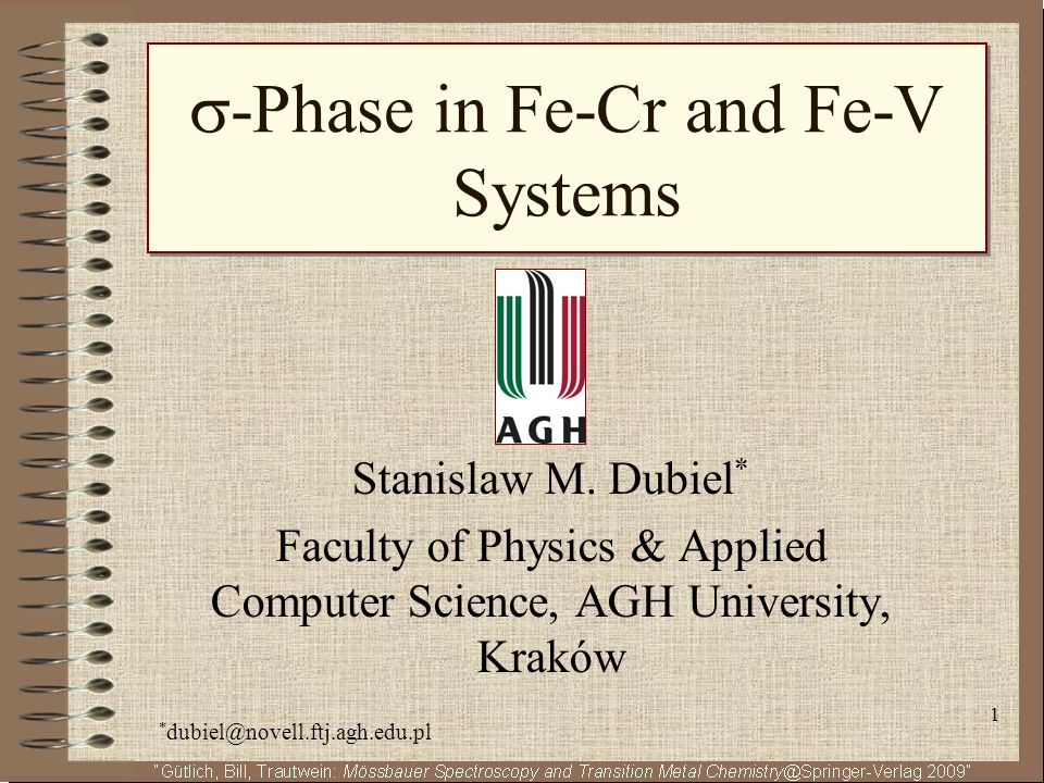 1 -Phase in Fe-Cr and Fe-V Systems Stanislaw M. Dubiel * Faculty of Physics & Applied Computer Science, AGH University, Kraków * dubiel@novell.ftj.agh